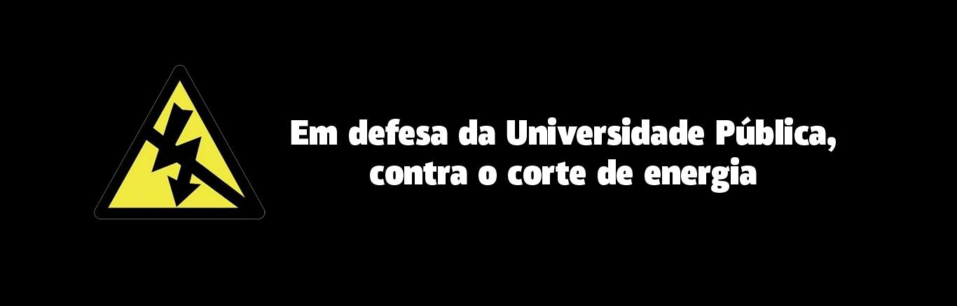 Em defesa da Universidade Pública, contra o corte de energia