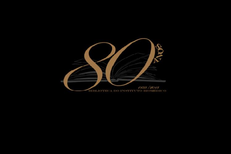 80 ANOS DA BIBLIOTECA DO INSTITUTO BIOMÉDICO